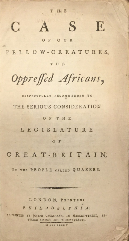 The Case of Our Fellow-Creatures, the Oppressed Africans, Respectfully Recommended to the Serious Consideration of the Legislature of Great-Britain, by the People called Quakers